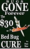 Bugs Gone Forever: The $30 Bed Bug Cure