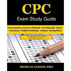 CPC Exam Study Guide - 2018 Edition: 150 CPC Practice Exam Questions, Answers, Full Rationale, Medical Terminology, Common Anatomy, The Exam Strategy, and Scoring Sheets