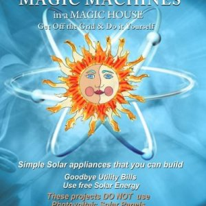 MAGIC MACHINES in a MAGIC HOUSE: GET OFF THE GRID and DO IT YOURSELF