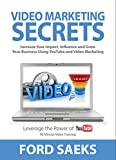 Video Marketing Secrets: Increase Your Impact, Influence, and Grow Your Business Using YouTube and Video Marketing