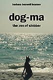 Dog-Ma, The Zen Of Slobber
