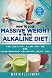 How to Lose Massive Weight with the Alkaline Diet: Creating Your Alkaline Lifestyle for Unlimited Energy and Natural Weight Loss (Alkaline Diet for Weight Loss)