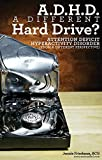 ADHD: A Different Hard Drive?: Attention Deficit-Hyperactive Disorder