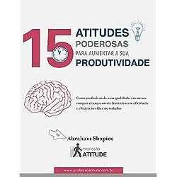 15 Atitudes Poderosas para Aumentar a sua Produtividade