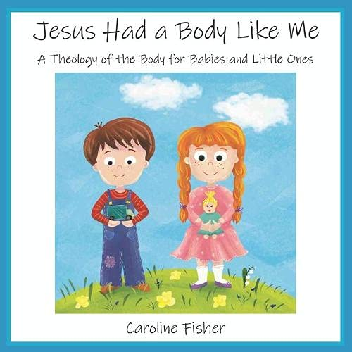 """""""jesus had a body like me: a theology of the body for babies and little ones"""" book cover"""
