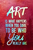 Art Is What Happens When You Dare To Be Who You Really Are.: Blank Lined Notebook Journal Diary Composition Notepad 120 Pages 6x9 Paperback ( Art ) Red