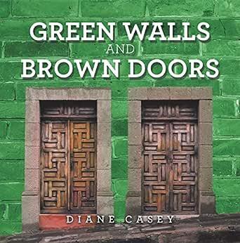 Amazon Com Green Walls And Brown Doors Ebook Casey Diane Kindle Store