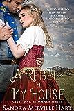 A Rebel in My House - Civil War Romance Series