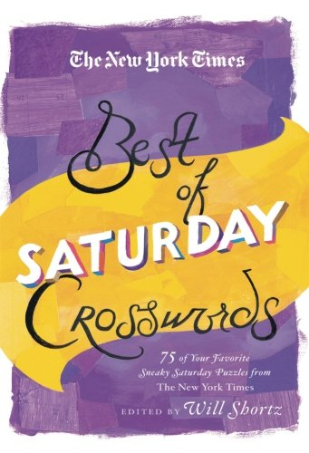 The New York Times Best of Saturday Crosswords: 75 of Your Favorite Sneaky Saturday Puzzles from The New York Times (The New York Times Crossword Puzzles)