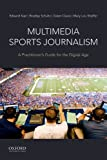 Multimedia Sports Journalism: A Practitioner's Guide for the Digital Age