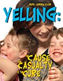 Yelling:  The Cause, The Casualty, The Cure