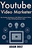 Youtube Video Marketer: Use Youtube Marketing to Sell Affiliate Products Online. 2 Video Marketing Business Ideas