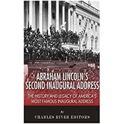 Abraham Lincoln's Second Inaugural Address: The History and Legacy of America's Most Famous Inaugural Address