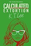 Calculated Extortion: The Calculated Series: Book 0
