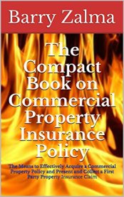 Zalma on insurance a site for the insurance professional page 3 the compact book on commercial property insurance policy the means to effectively acquire a commercial fandeluxe Gallery