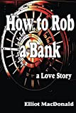 How to Rob a Bank - a Love Story