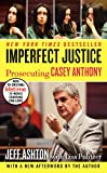 Imperfect Justice Updated Ed: Prosecuting Casey Anthony