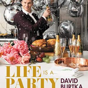 Life Is a Party: Deliciously Doable Recipes to Make Every Day a Celebration 2