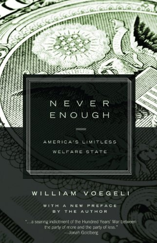 Never Enough: America's Limitless Welfare State by [Voegeli, William]
