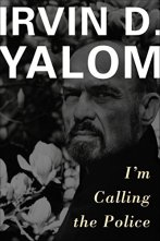 I'm Calling the Police by [Yalom, Irvin D.]
