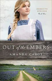 Out of the Embers (Mesquite Springs Book #1) by [Cabot, Amanda]
