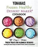 Yonanas: Frozen Healthy Dessert Maker  Cookbook (121 Easy Unique Frozen Treats and Alcoholic Desserts, Including Non-Dessert Recipes Like Mashed Potatoes, Hummus and Guacamole!)