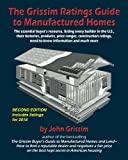 The Grissim Ratings Guide to Manufactured Homes: The essential buyer's resource, listing every builder in the U.S, their histories, products, prices ... information and much more (Second edition)