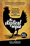The Skeptical Vegan: My Journey from Notorious Meat Eater to Tofu-Munching Vegan-A Survival Guide