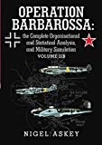 Operation Barbarossa: The Complete Organisational and Statistical Analysis, and Military Simulation Volume llb