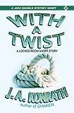 "With A Twist - A Lt. Jack Daniels Locked Room Mystery Short Story (Jacqueline ""Jack"" Daniels Mysteries)"