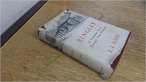 Bingley;: A Yorkshire town through nine centuries