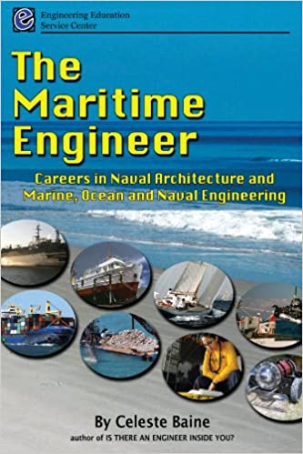 The Maritime Engineer Careers In Naval Architecture And Marine Ocean And Naval Engineering Celeste Baine 9780981930022 Amazon Com Books