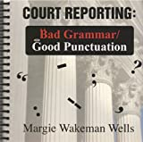 Court Reporting: Bad Grammar/Good Punctuation