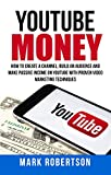 Youtube Money: How To Create a Channel, Build an Audience and Make Passive Income on YouTube With Proven Video Marketing Techniques