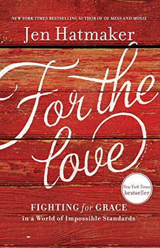 For the Love: Fighting for Grace in a World of Impossible Standards