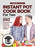 INSTANT POT COOKBOOK FOR TWO: 550 Amazingly Easy & Delicious Instant Pot Recipes to Enjoy Together