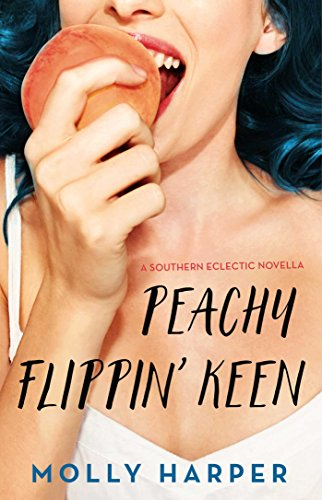 Peachy Flippin' Keen (Southern Eclectic Book 3) by [Harper, Molly]