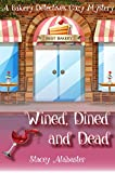Wined, Dined and Dead: A Bakery Detectives Cozy Mystery
