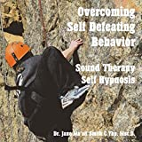 Overcoming Self Defeating Behavior: Sound Therapy Self Hypnosis