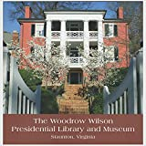 The Woodrow Wilson Presidential Library and Museum (Staunton, Virginia)