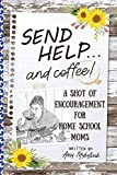 Send Help . . . and Coffee!: A Shot of Encouragement for Homeschool Moms