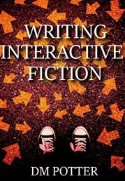 Writing Interactive Fiction by [Potter, Deb]