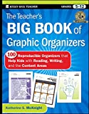 The Teacher's Big Book of Graphic Organizers.: 100 Reproducible Organizers that Help Kids with Reading, Writing, and the Content Areas