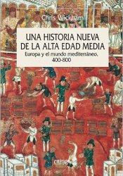 Una historia nueva de la Alta Edad Media Europa y el mundo mediterráneo, 400-800, de Chris Wickham
