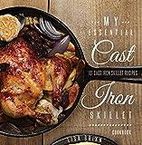 MY ESSENTIAL CAST IRON SKILLET COOKBOOK: 101 Popular & Delicious Cast Iron Skillet Recipes