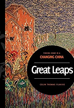 Great Leaps: Finding Home in a Changing China by [Flahive, Colin]
