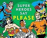 Super Heroes Say Please! (DC Super Heroes)