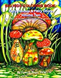 Big Kids Coloring Book: Fairy Houses and Fairy Doors, Volume Two: 50+ Images on Single-sided Pages for Wet Media - Markers and Paints (Big Kids Coloring Books)