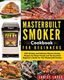 Masterbuilt Smoker Cookbook for Beginners: Top 60 Easy and Delicious Electric Smoker Recipes for Smart People and The Essential Beginner's Guide for Your ... Smoker (Masterbuilt Smoker Cookbok)