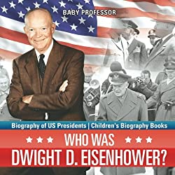 Who Was Dwight D. Eisenhower? Biography of US Presidents | Children's Biography Books